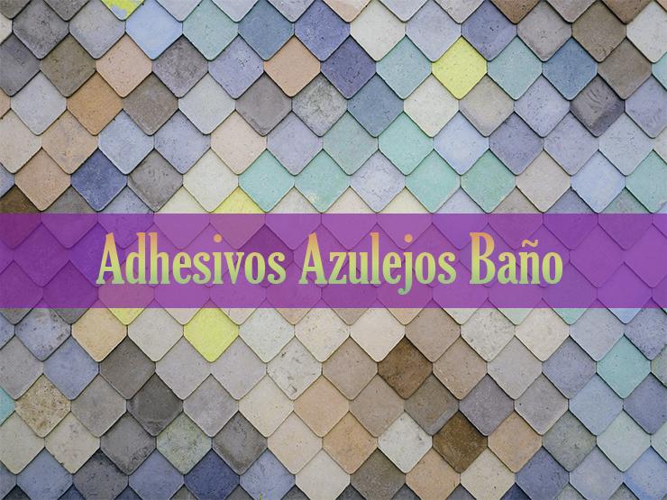 Adhesivos azulejos baño